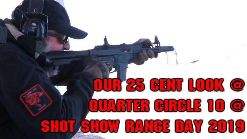 Our 25 cent look at Quarter Circle 10 @ Shot Show Range Day 2019