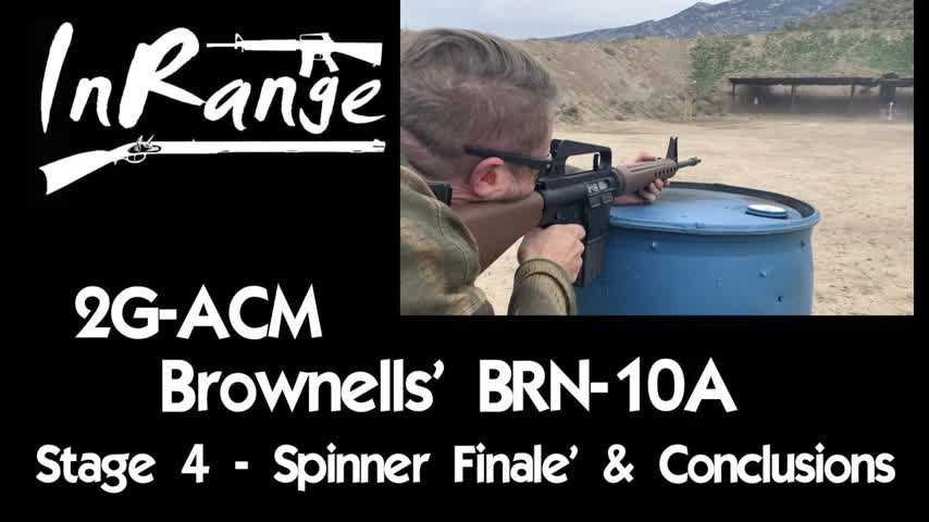 2g-ACM: Brownells' BRN-10A - Stage 4 - Spinner Finale' & Conclusions