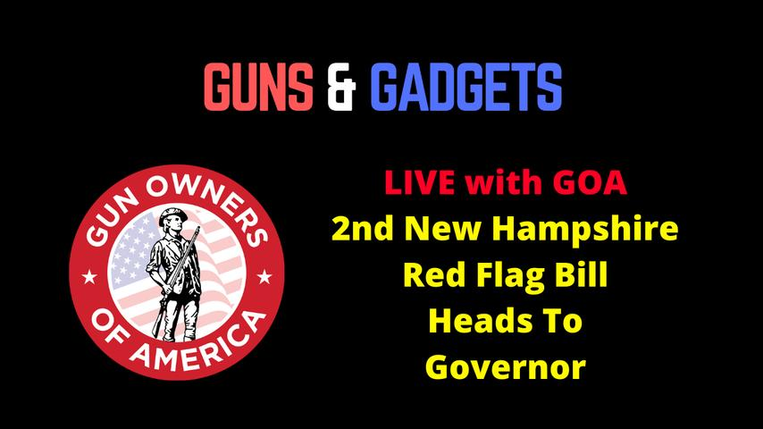 LIVE with GOA! 2nd New Hampshire Red Flag Bill Heads To Governor