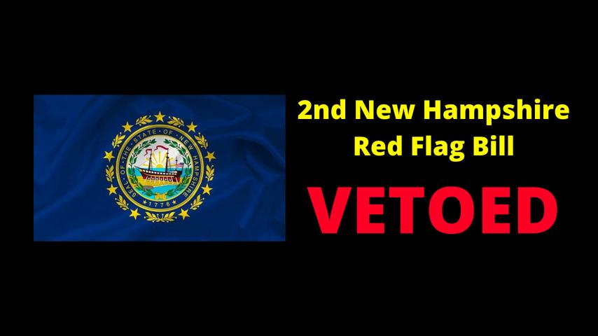 New Hampshire Red Flag Bill HB687 VETOED!!!