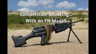 Competition Shooting with a FN M249S SAW